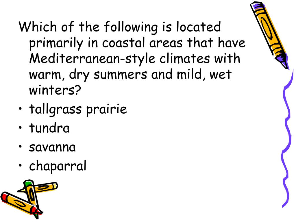 Which of the following is located primarily in coastal areas that have Mediterranean-style climates with warm, dry summers and mild, wet winters?