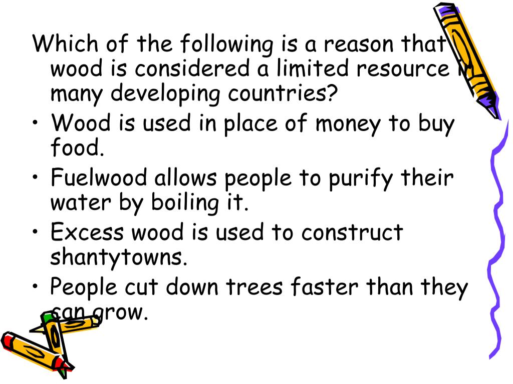 Which of the following is a reason that wood is considered a limited resource in many developing countries?