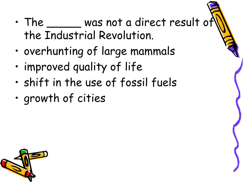 The _____ was not a direct result of the Industrial Revolution.