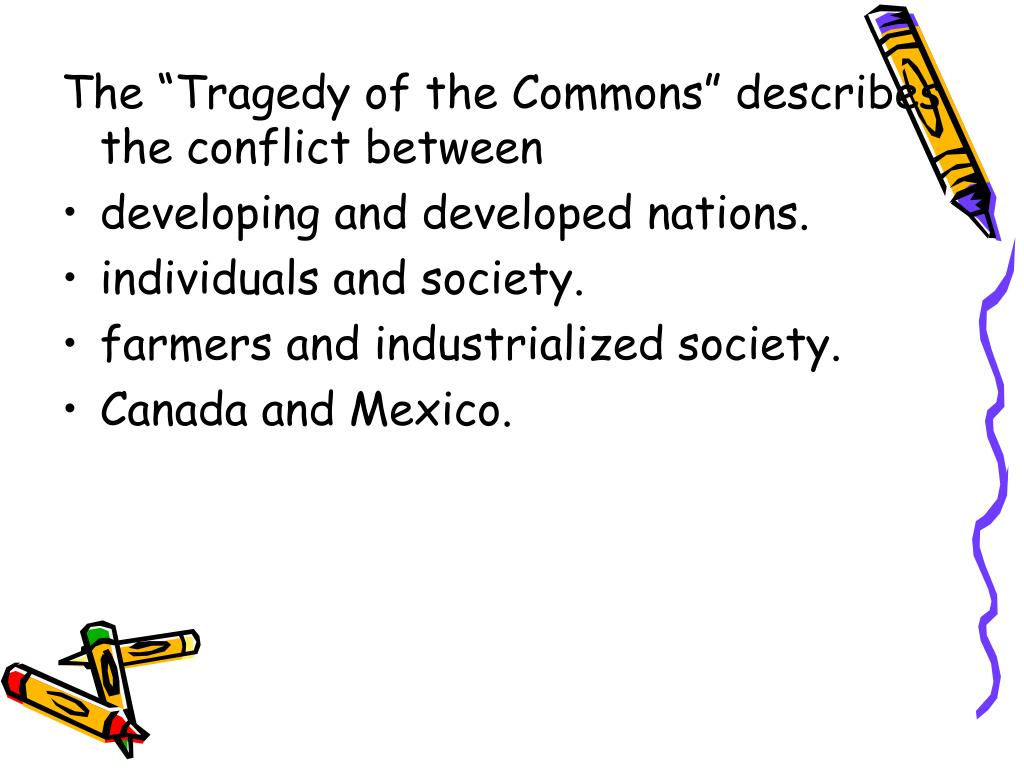 """The """"Tragedy of the Commons"""" describes the conflict between"""