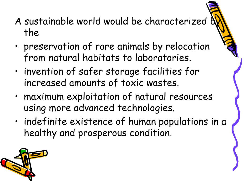 A sustainable world would be characterized by the