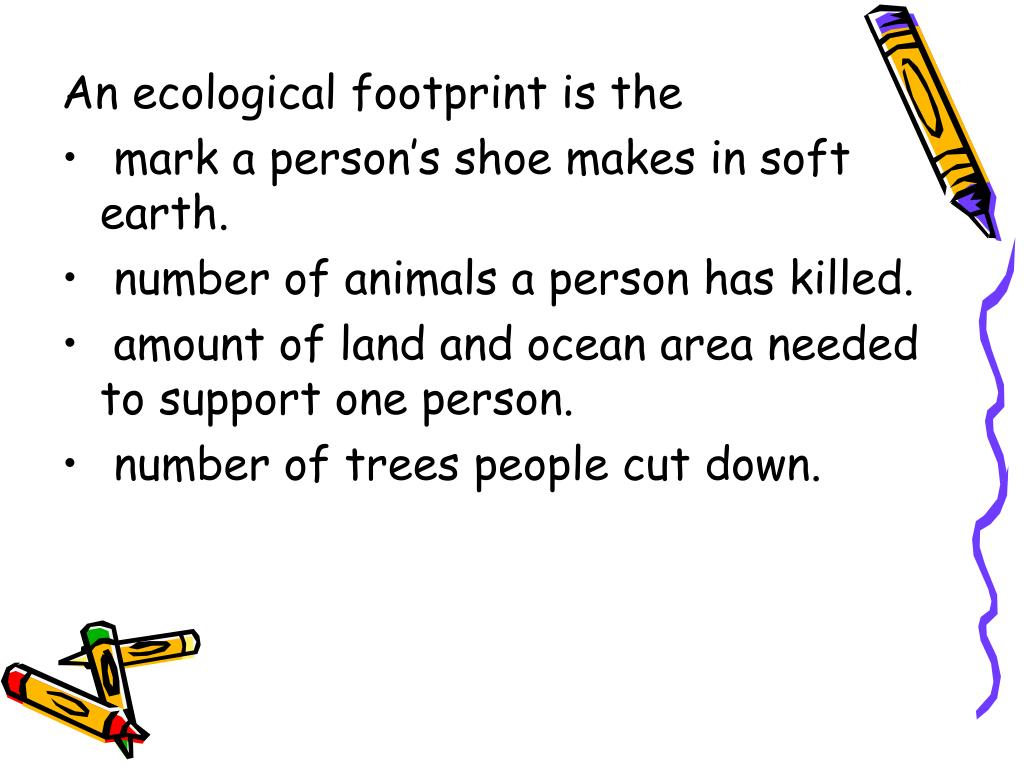 An ecological footprint is the