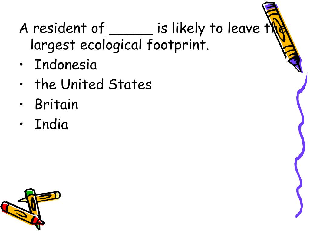 A resident of _____ is likely to leave the largest ecological footprint.