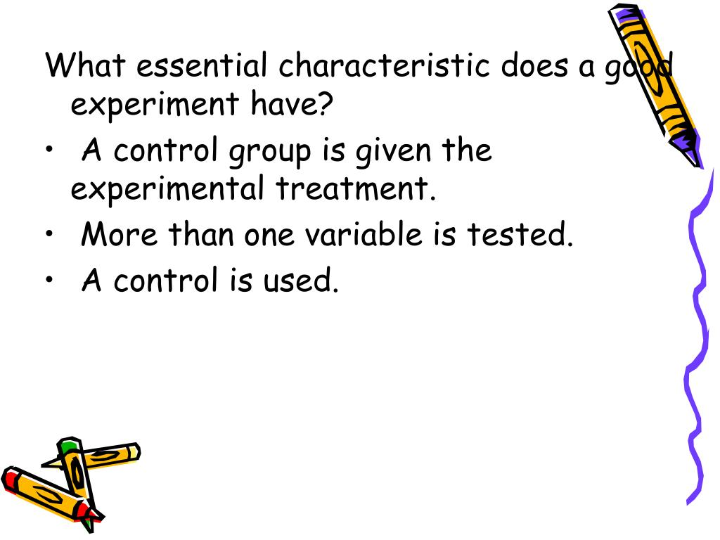 What essential characteristic does a good experiment have?