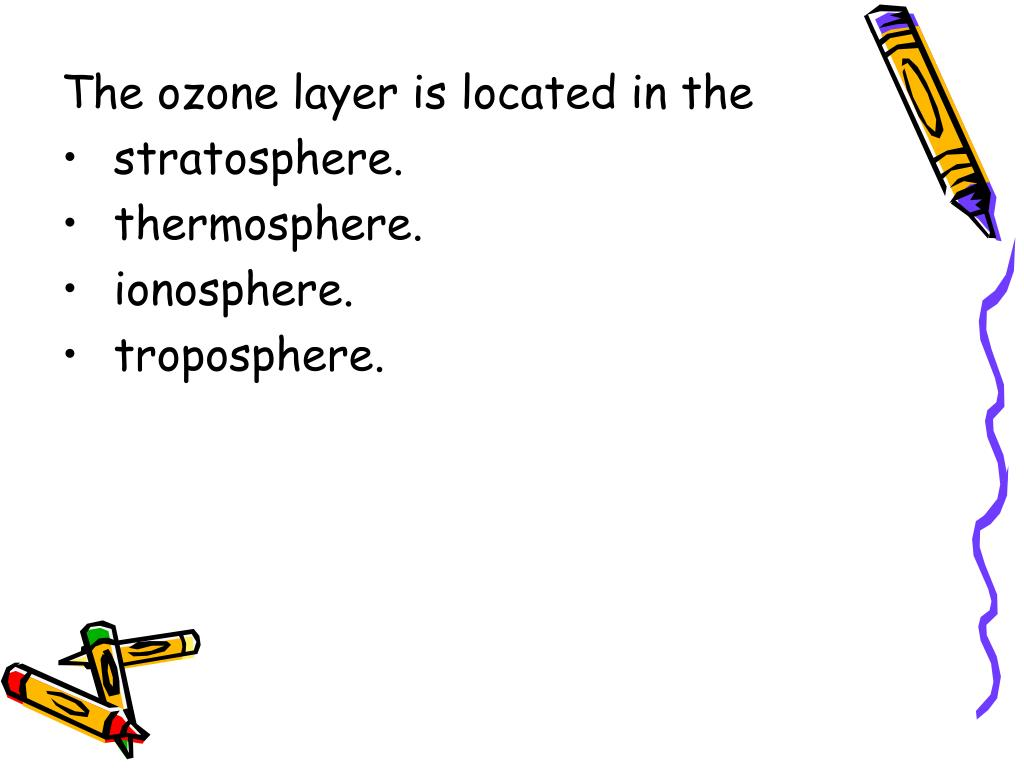 The ozone layer is located in the