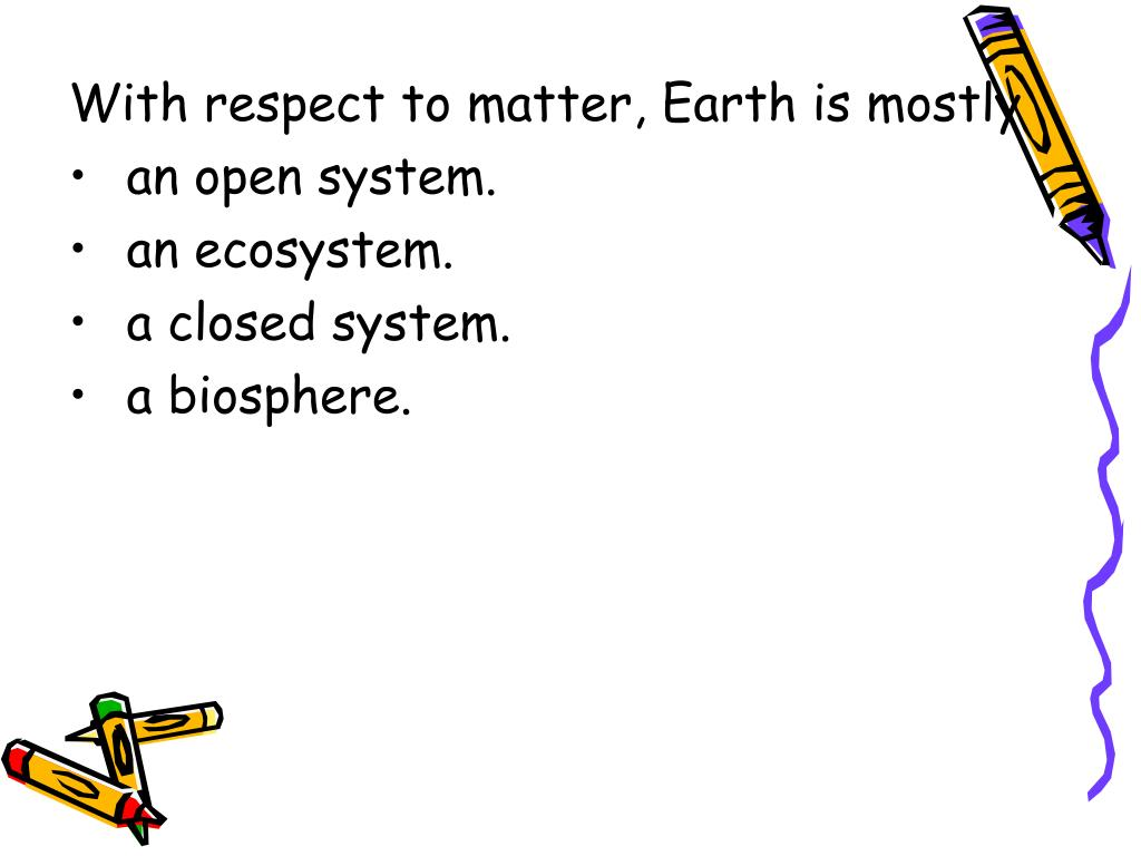 With respect to matter, Earth is mostly