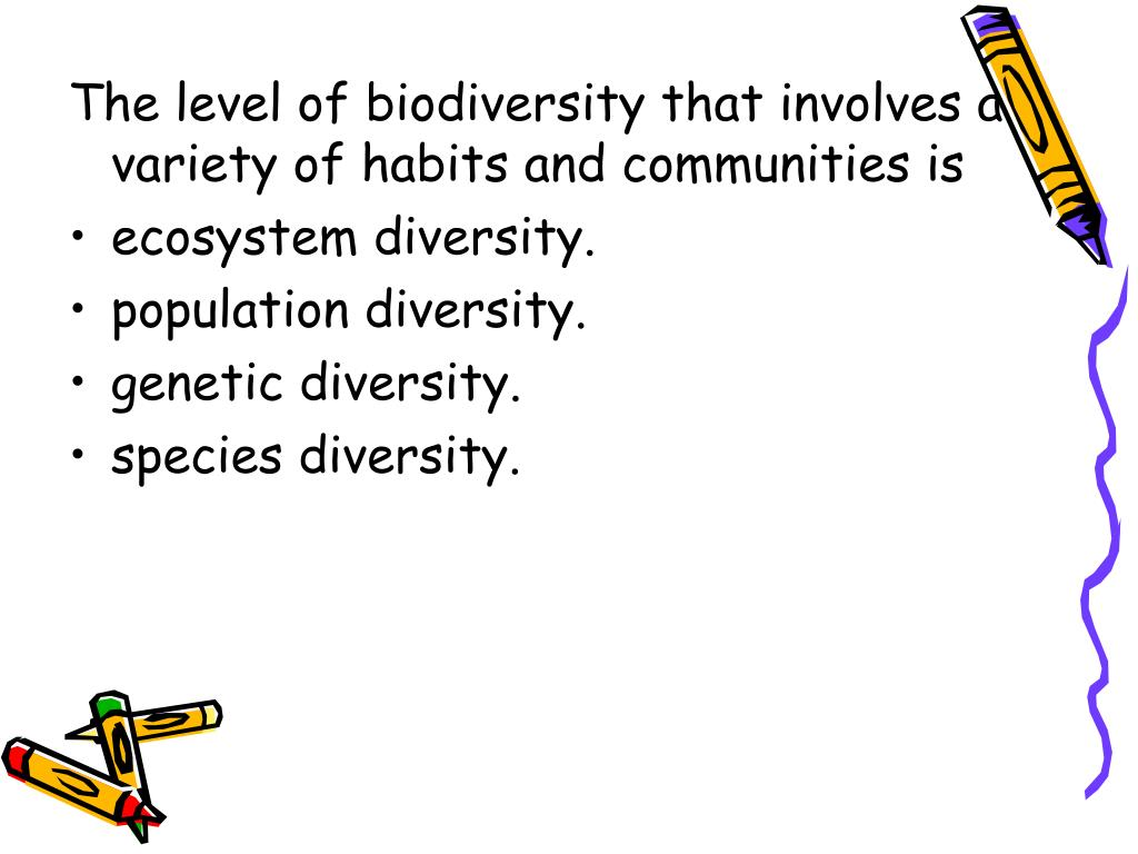 The level of biodiversity that involves a variety of habits and communities is
