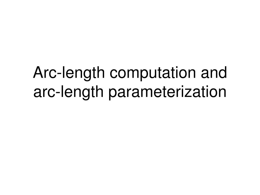 arc length computation and arc length parameterization l.