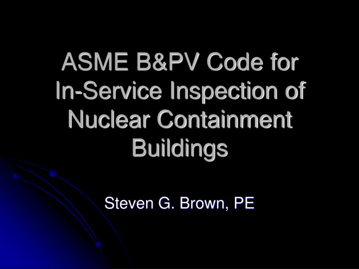 Asme b pv code for in service inspection of nuclear containment buildings