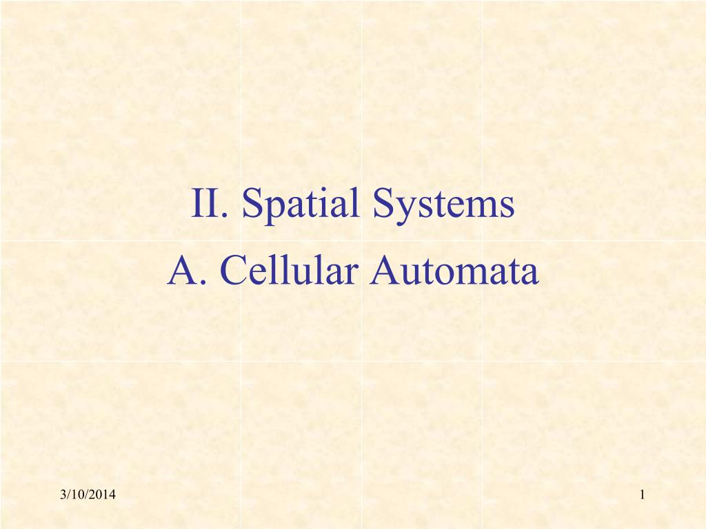 ii spatial systems a cellular automata l.