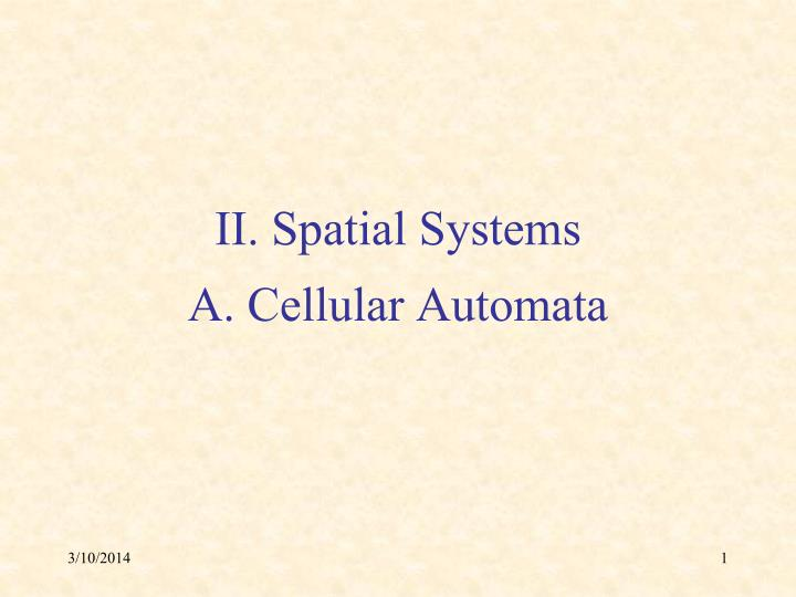 ii spatial systems a cellular automata n.
