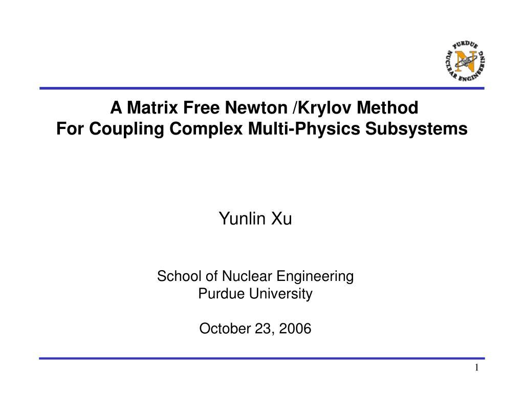 a matrix free newton krylov method for coupling complex multi physics subsystems l.
