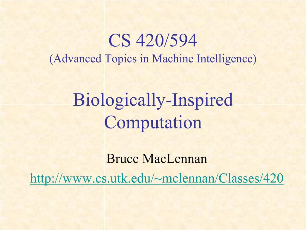 cs 420 594 advanced topics in machine intelligence biologically inspired computation l.