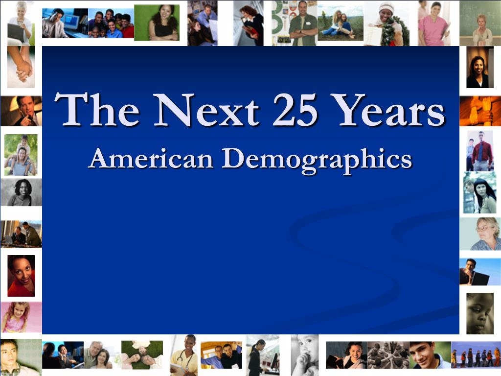 the next 25 years american demographics l.