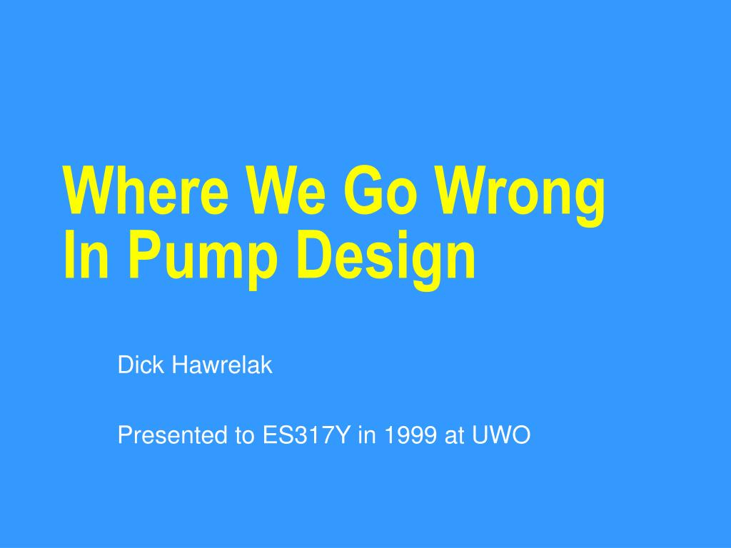 where we go wrong in pump design l.