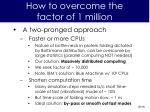 how to overcome the factor of 1 million