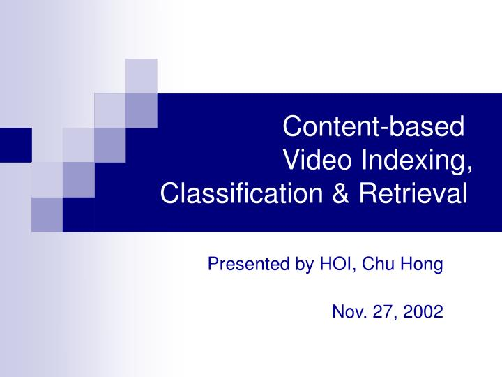 Content based video indexing classification retrieval