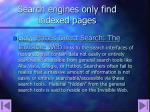 search engines only find indexed pages