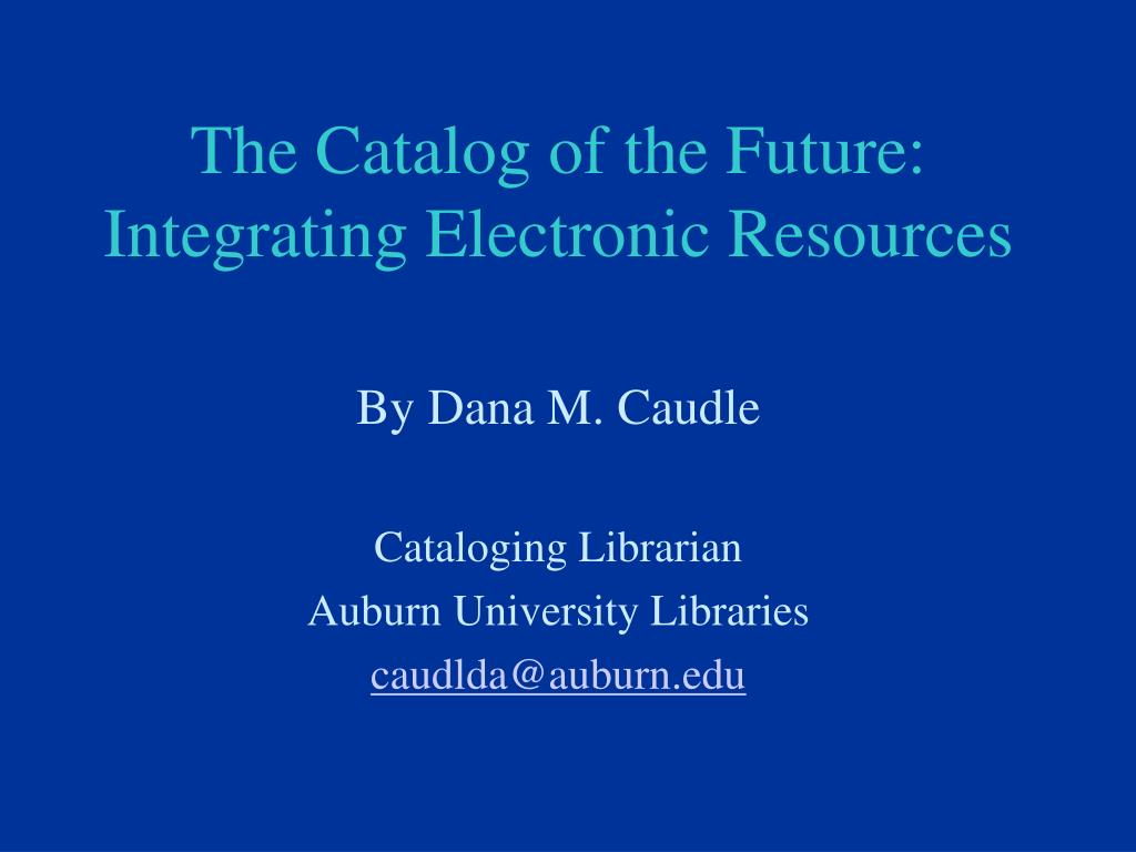 the catalog of the future integrating electronic resources l.