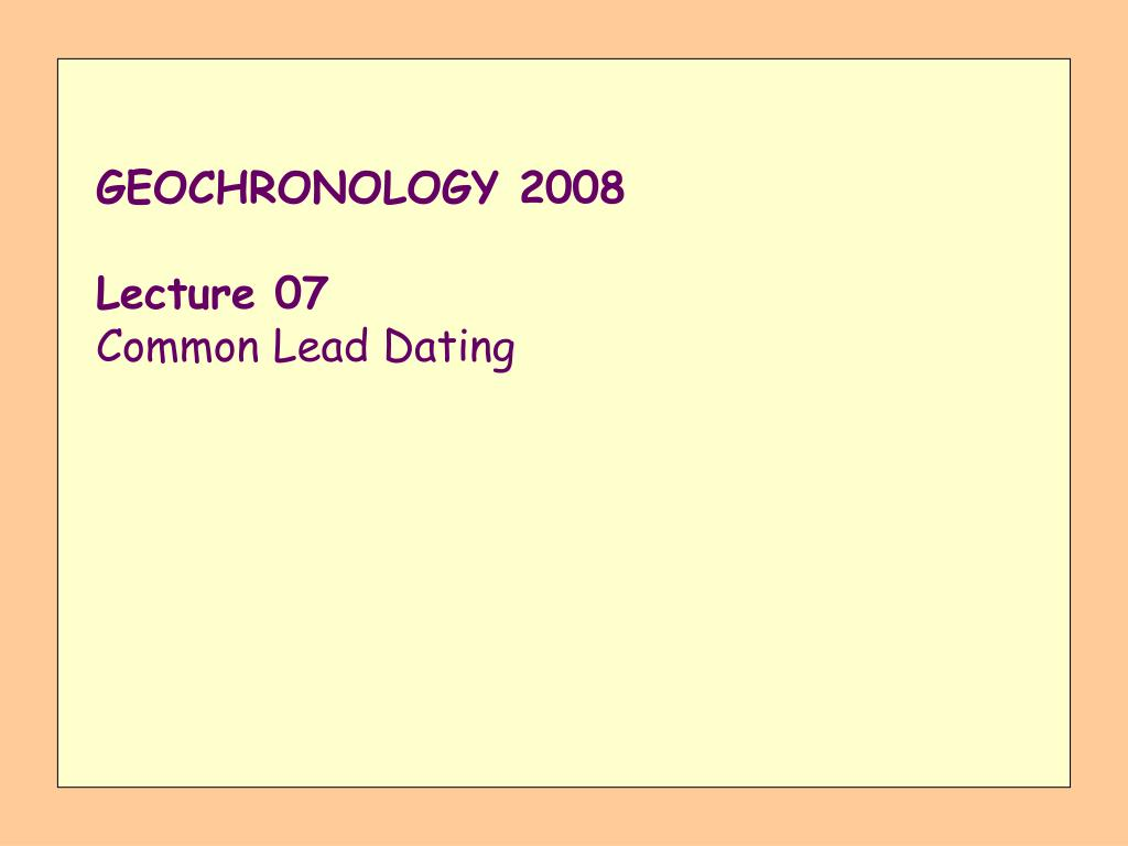 geochronology 2008 lecture 07 common lead dating l.