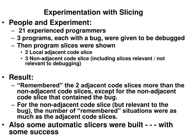 Experimentation with Slicing