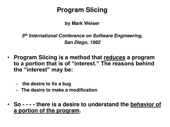 Program slicing by mark weiser 5 th international conference on software engineering san diego 1982