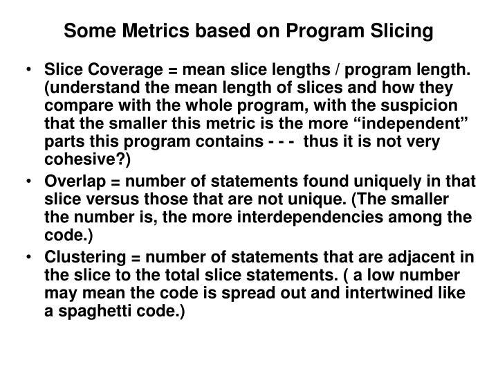 Some Metrics based on Program Slicing
