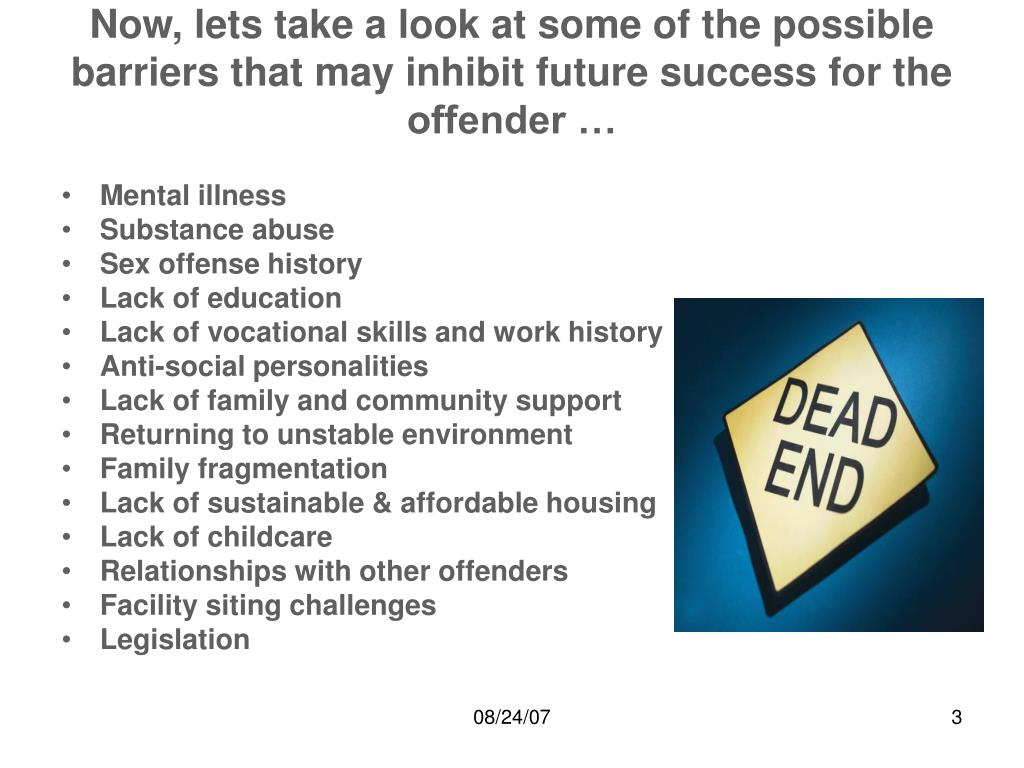 Now, lets take a look at some of the possible barriers that may inhibit future success for the offender …