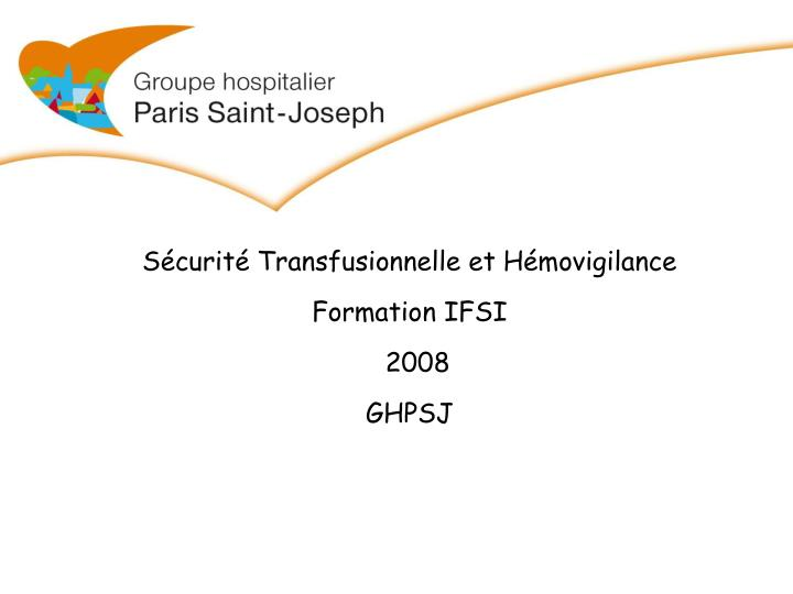 S curit transfusionnelle et h movigilance formation ifsi 2008 ghpsj