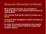 muscular movement of bones58
