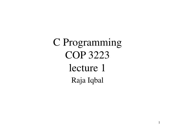 c programming cop 3223 lecture 1 n.