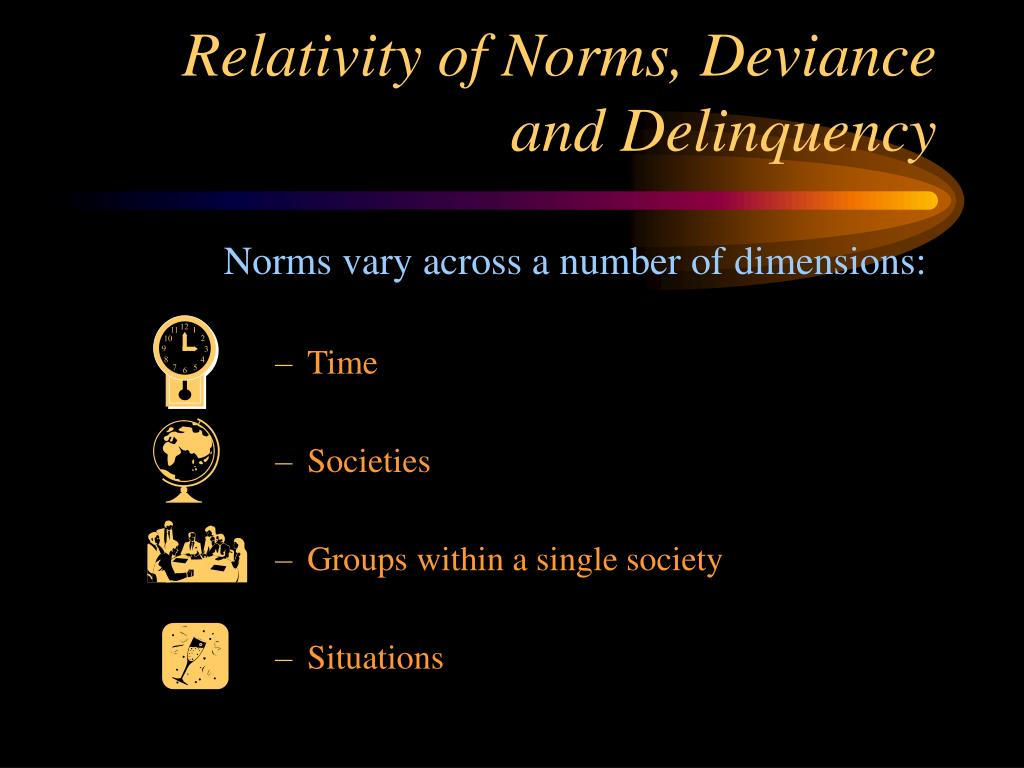 Relativity of Norms, Deviance and Delinquency