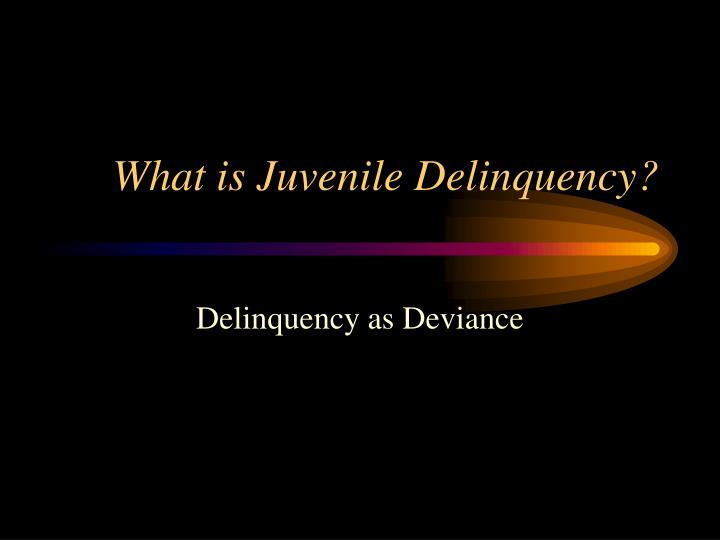 What is juvenile delinquency