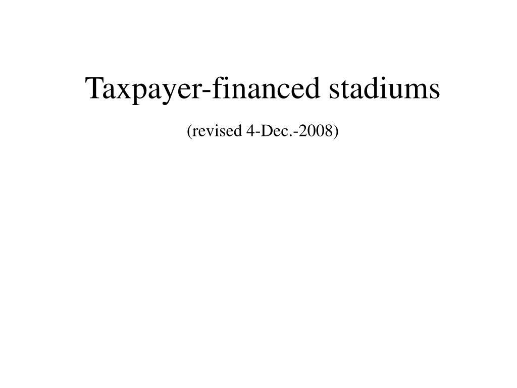 taxpayer financed stadiums revised 4 dec 2008 l.
