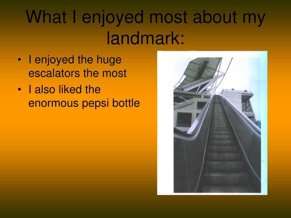 What I enjoyed most about my landmark: