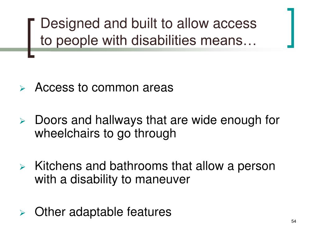 Designed and built to allow access to people with disabilities means…