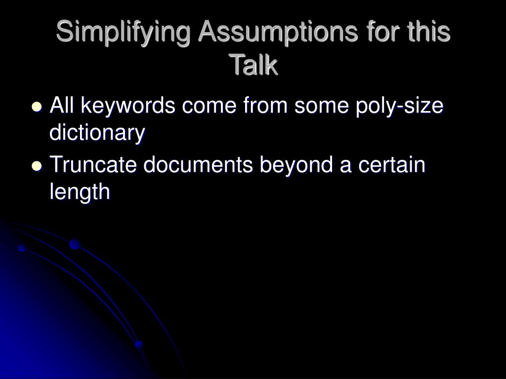 Simplifying Assumptions for this Talk