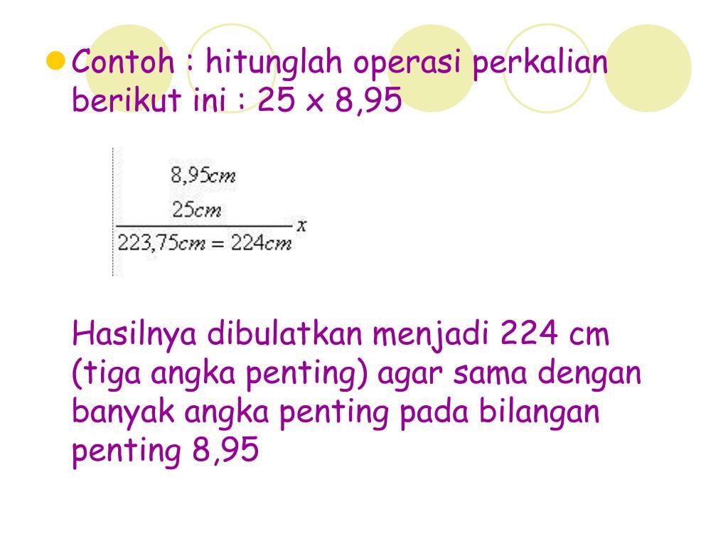 Contoh : hitunglah operasi perkalian berikut ini : 25 x 8,95