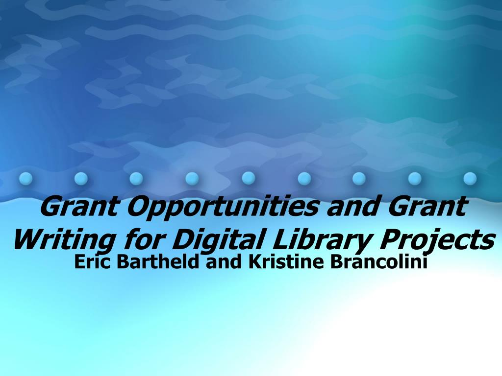 grant opportunities and grant writing for digital library projects l.