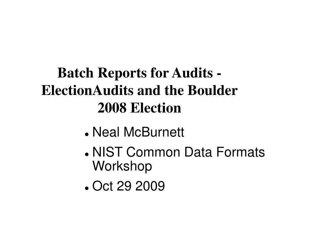 batch reports for audits electionaudits and the boulder 2008 election l.