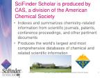 scifinder scholar is produced by cas a division of the american chemical society
