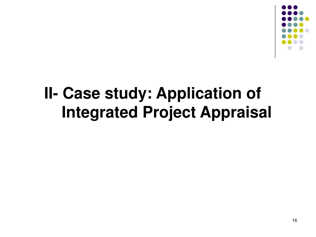 II- Case study: Application of Integrated Project Appraisal