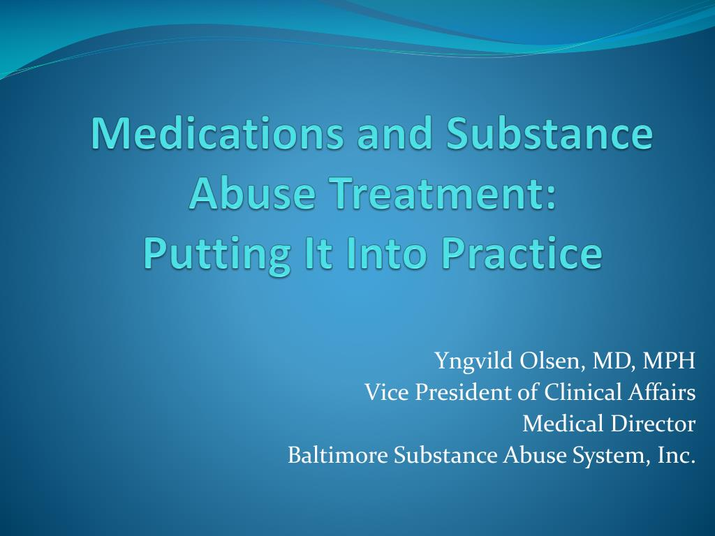 medications and substance abuse treatment putting it into practice l.