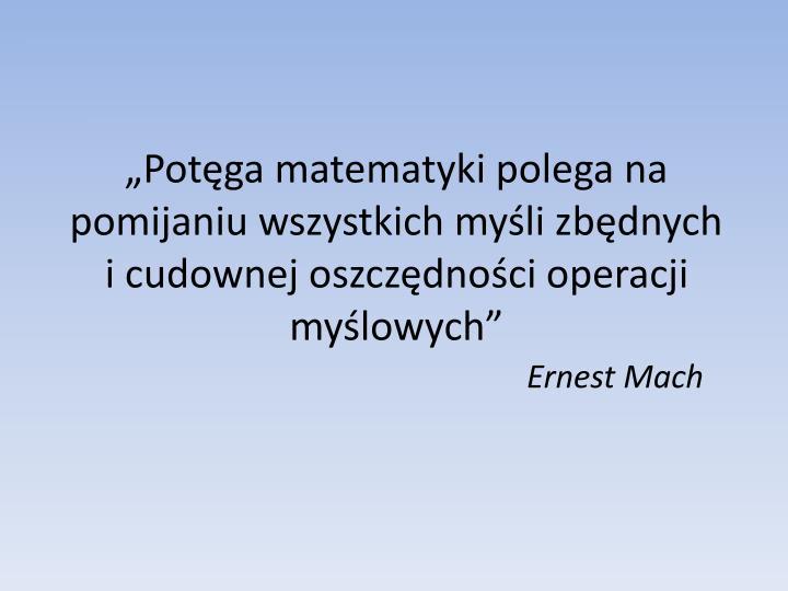 """""""Potęga matematyki polega na pomijaniu wszystkich myśli zbędnych i cudownej oszczędności oper..."""