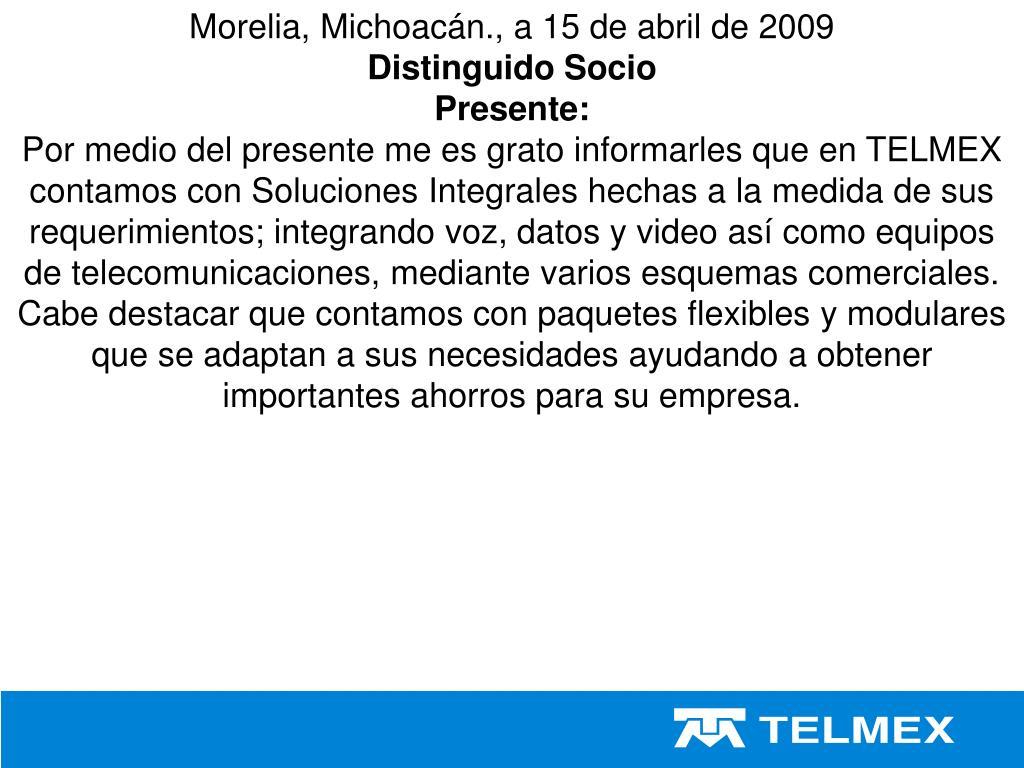 Morelia, Michoacán., a 15 de abril de 2009