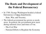 the roots and development of the federal bureaucracy7