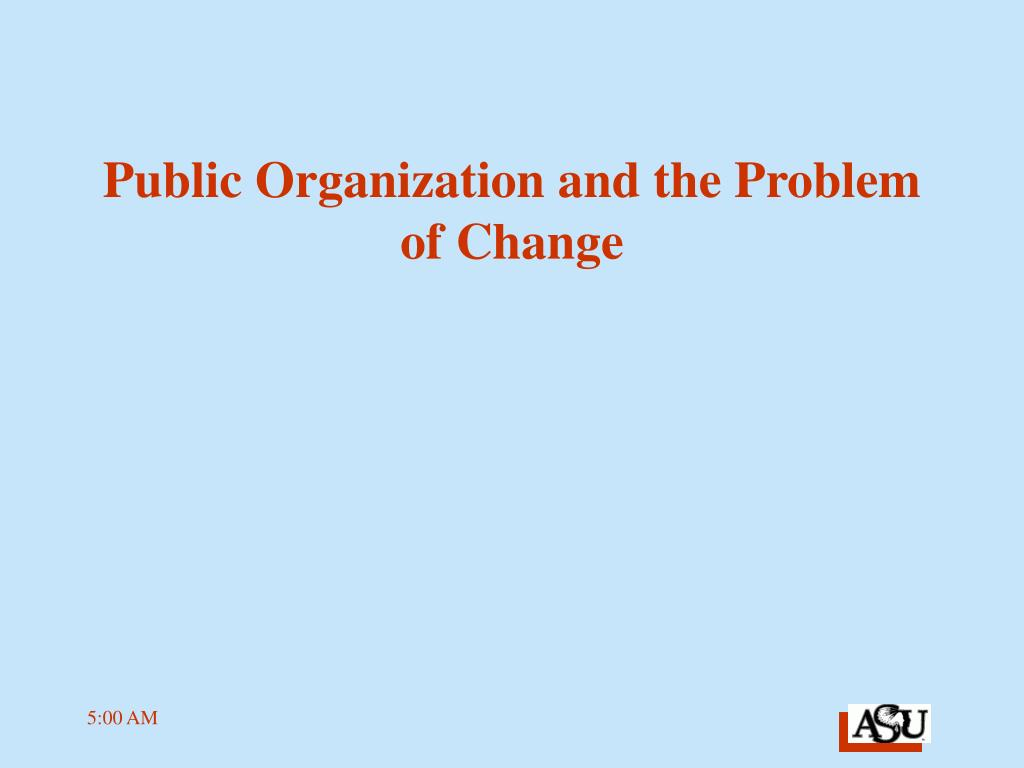 public organization and the problem of change l.