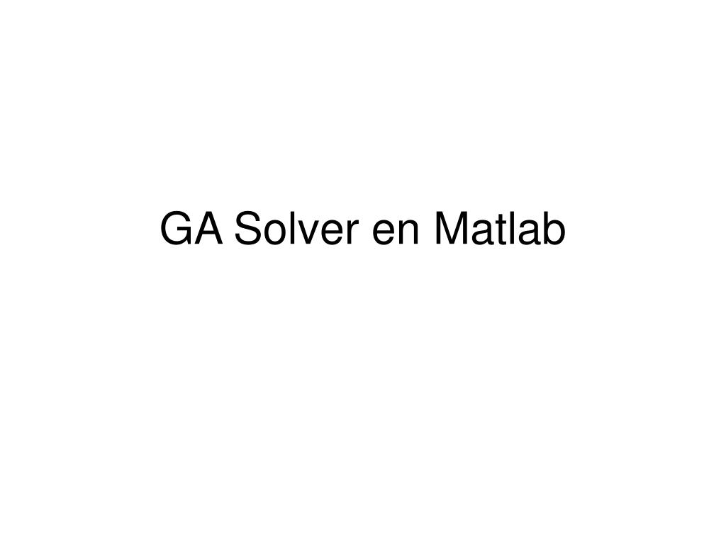 PPT - GA Solver en Matlab PowerPoint Presentation - ID:589069