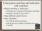 using pattern matching and unification with assertions