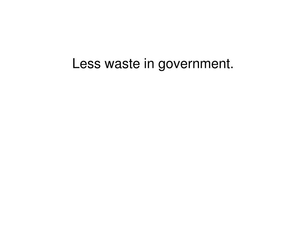 Less waste in government.